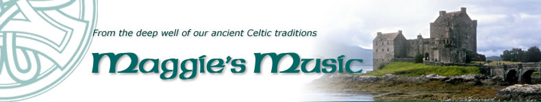 From the deep well of our ancient Celtic traditions: Maggie's Music